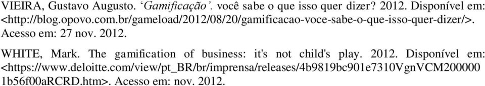 WHITE, Mark. The gamification of business: it's not child's play. 2012. Disponível em: <https://www.