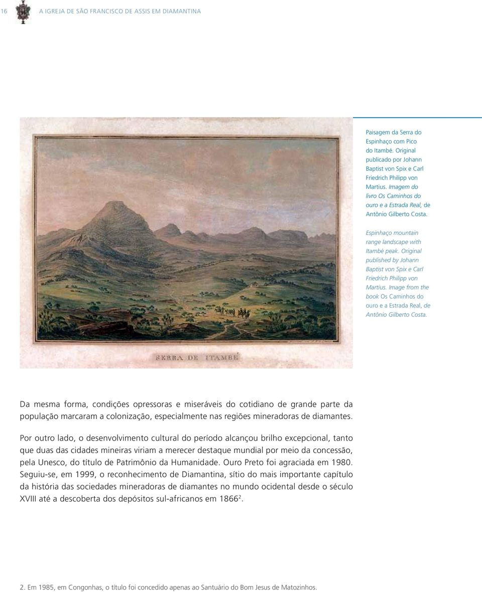Original published by Johann Baptist von Spix e Carl Friedrich Philipp von Martius. Image from the book os caminhos do ouro e a estrada real, de Antônio Gilberto Costa.