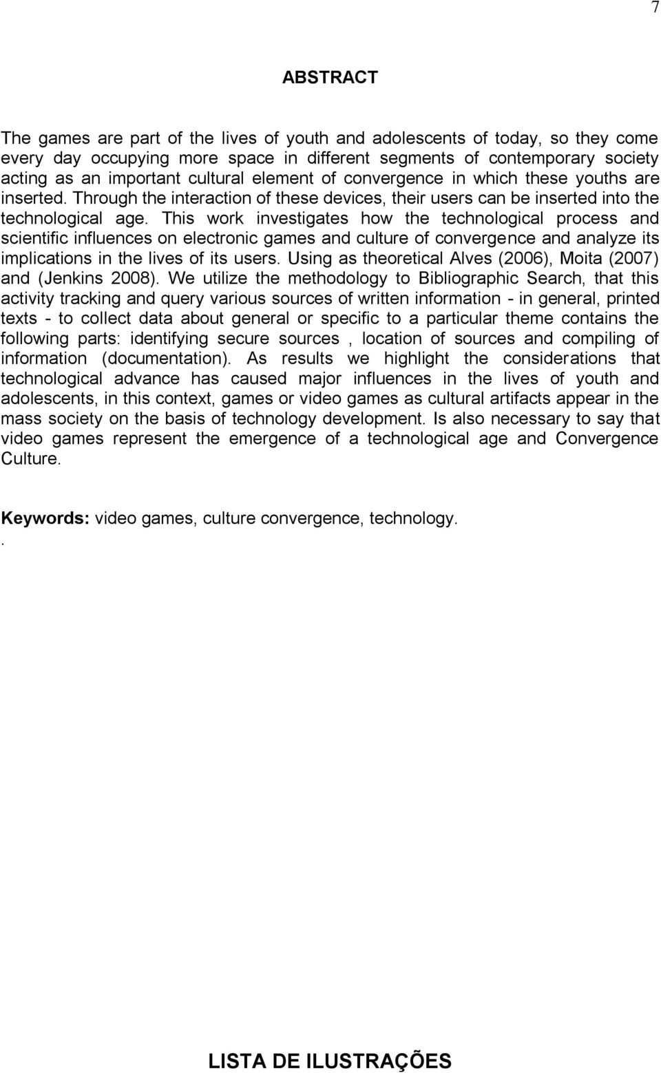 This work investigates how the technological process and scientific influences on electronic games and culture of convergence and analyze its implications in the lives of its users.