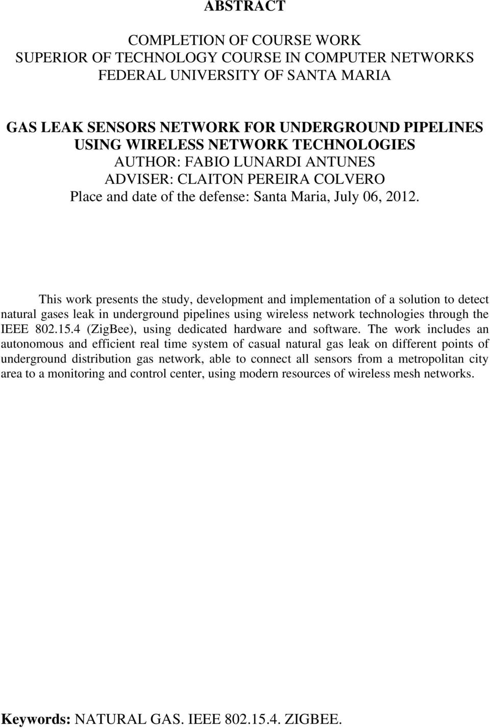 This work presents the study, development and implementation of a solution to detect natural gases leak in underground pipelines using wireless network technologies through the IEEE 802.15.