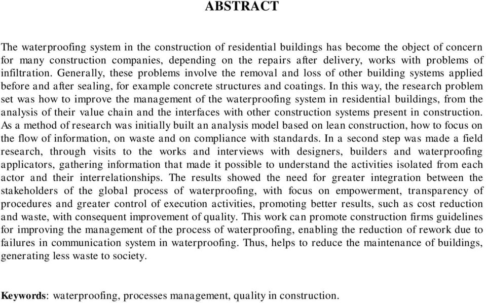 In this way, the research problem set was how to improve the management of the waterproofing system in residential buildings, from the analysis of their value chain and the interfaces with other