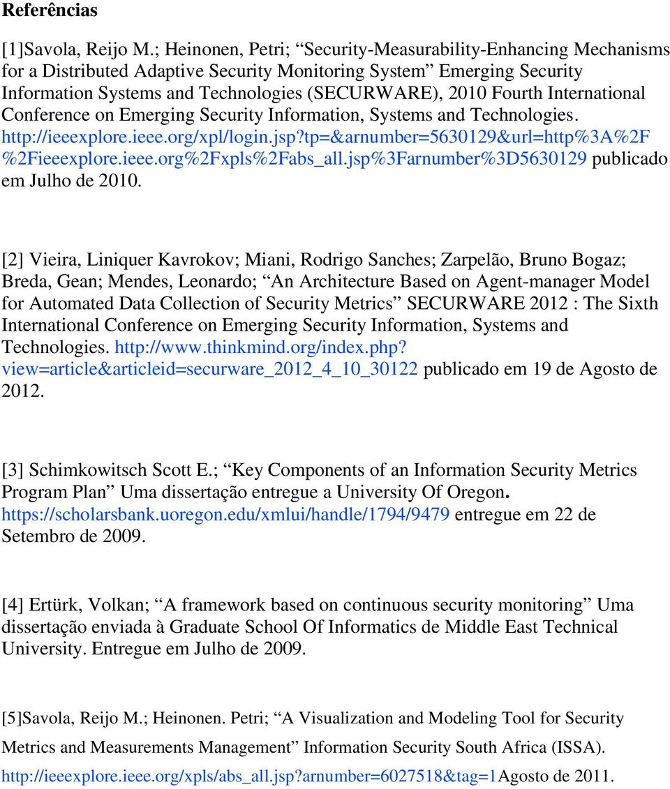 International Conference on Emerging Security Information, Systems and Technologies. http://ieeexplore.ieee.org/xpl/login.jsp?tp=&arnumber=5630129&url=http%3a%2f %2Fieeexplore.ieee.org%2Fxpls%2Fabs_all.