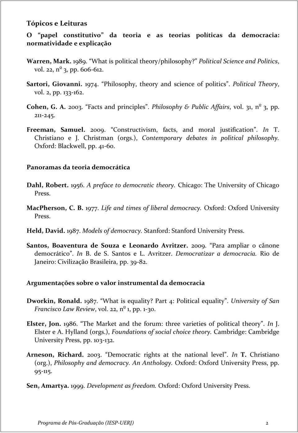 Facts and principles. Philosophy & Public Affairs, vol. 31, n o 3, pp. 211-245. Freeman, Samuel. 2009. Constructivism, facts, and moral justification. In T. Christiano e J. Christman (orgs.