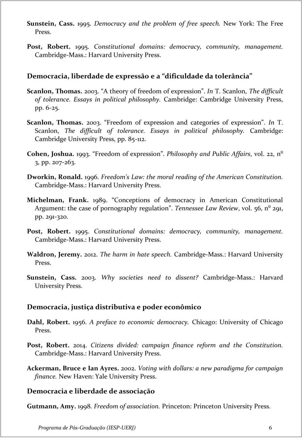 Essays in political philosophy. Cambridge: Cambridge University Press, pp. 6-25. Scanlon, Thomas. 2003. Freedom of expression and categories of expression. In T. Scanlon, The difficult of tolerance.
