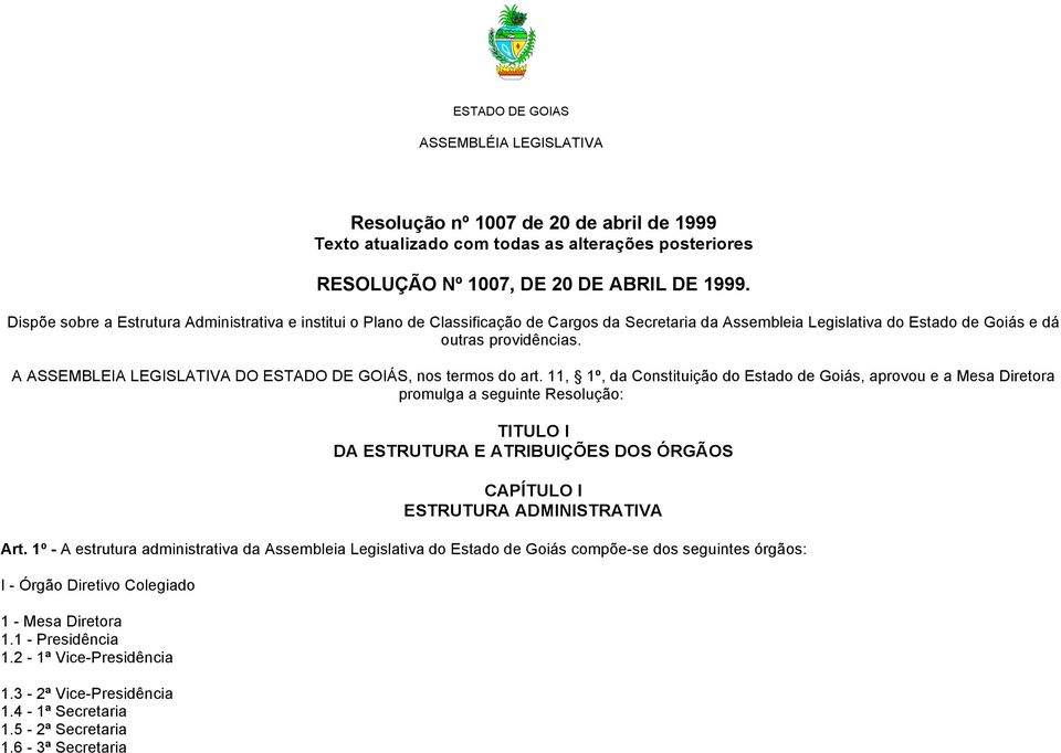 A ASSEMBLEIA LEGISLATIVA DO ESTADO DE GOIÁS, nos termos do art.
