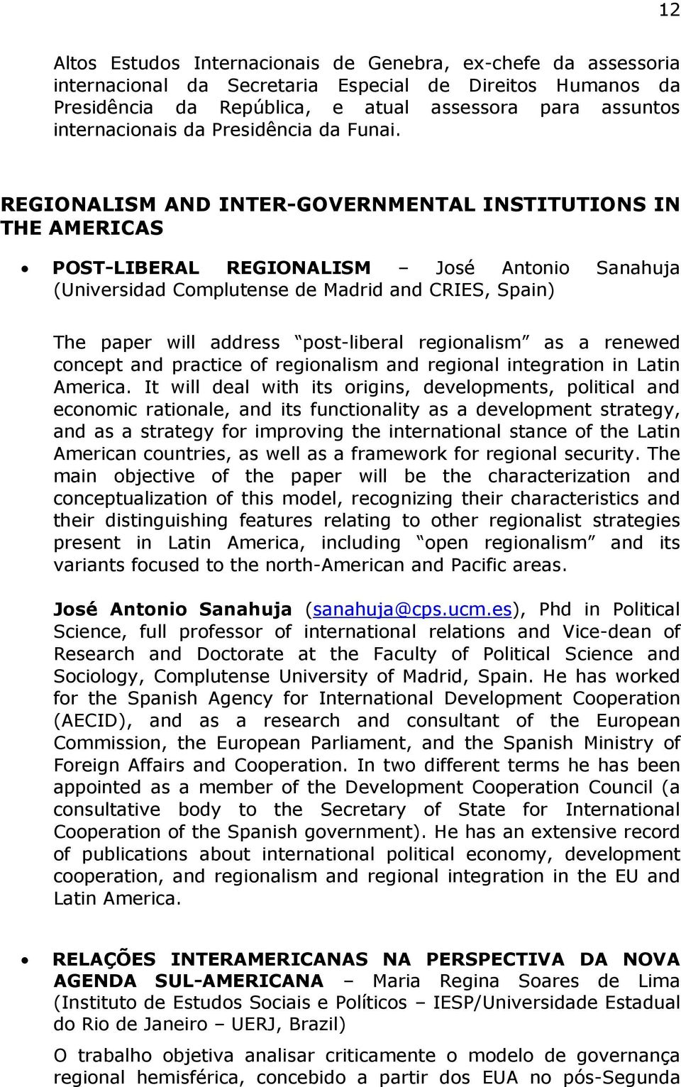 REGIONALISM AND INTER-GOVERNMENTAL INSTITUTIONS IN THE AMERICAS POST-LIBERAL REGIONALISM José Antonio Sanahuja (Universidad Complutense de Madrid and CRIES, Spain) The paper will address post-liberal