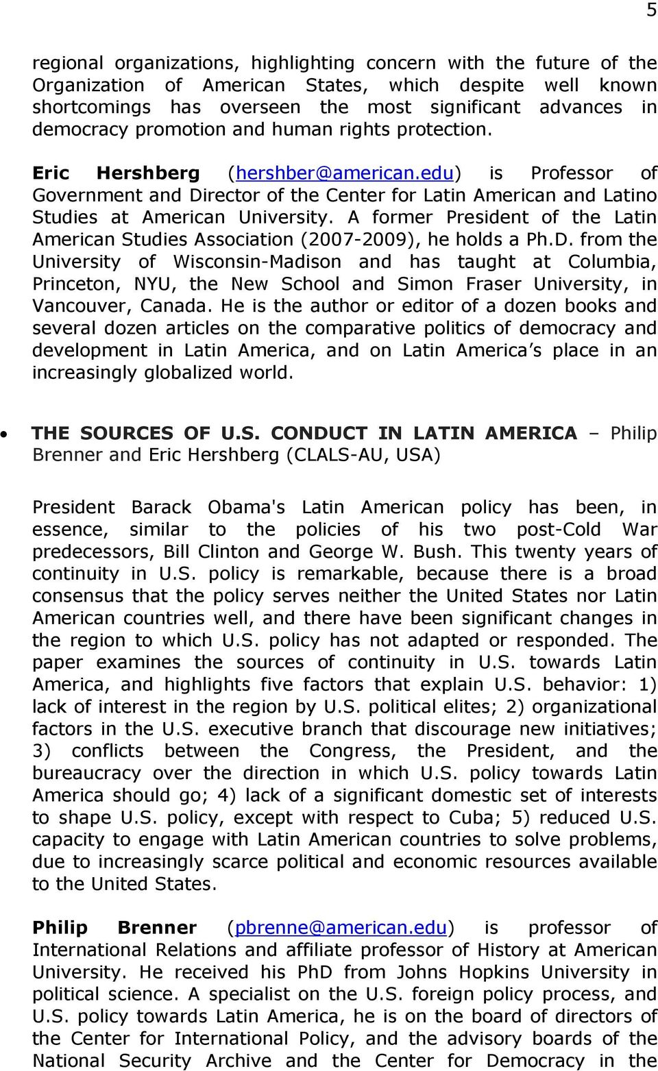 A former President of the Latin American Studies Association (2007-2009), he holds a Ph.D.
