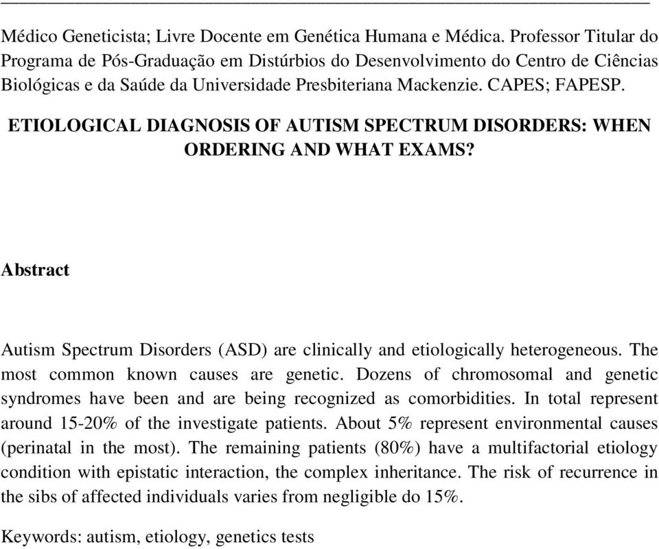 ETIOLOGICAL DIAGNOSIS OF AUTISM SPECTRUM DISORDERS: WHEN ORDERING AND WHAT EXAMS? Abstract Autism Spectrum Disorders (ASD) are clinically and etiologically heterogeneous.