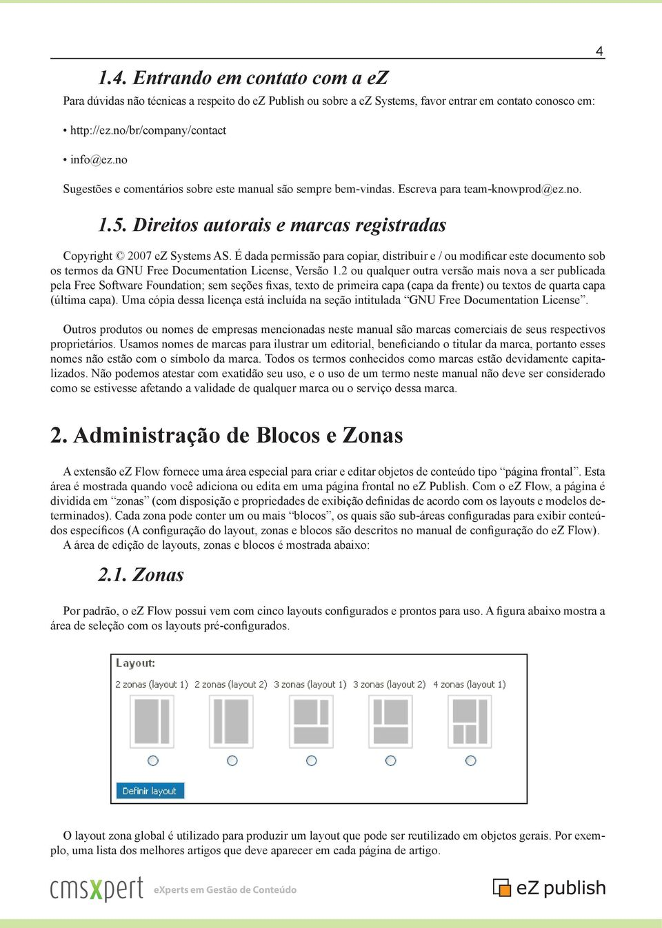 Direitos autorais e marcas registradas Copyright 2007 ez Systems AS. É dada permissão para copiar, distribuir e / ou modificar este documento sob os termos da GNU Free Documentation License, Versão 1.