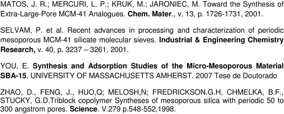 3237 3261, 2001. YOU, E. Synthesis and Adsorption Studies of the Micro-Mesoporous Material SBA-15. UNIVERSITY OF MASSACHUSETTS AMHERST. 2007 Tese de Doutorado ZHAO, D.