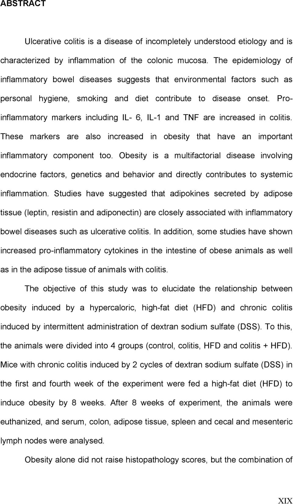 Proinflmmtory mrkers including IL- 6, IL-1 nd TNF re incresed in colitis. These mrkers re lso incresed in obesity tht hve n importnt inflmmtory component too.