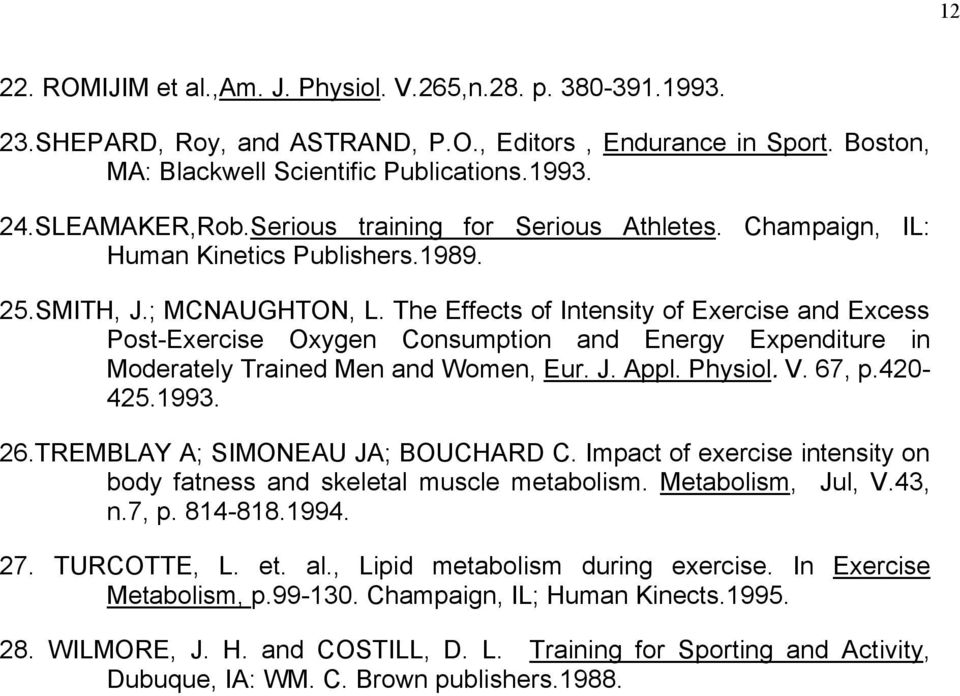 The Effects of Intensity of Exercise and Excess Post-Exercise Oxygen Consumption and Energy Expenditure in Moderately Trained Men and Women, Eur. J. Appl. Physiol. V. 67, p.420-425.1993. 26.