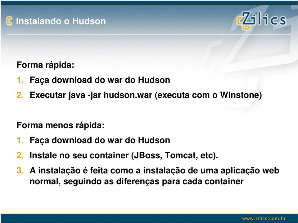 Faça download do war do Hudson 2. Instale no seu container (JBoss, Tomcat, etc). 3.
