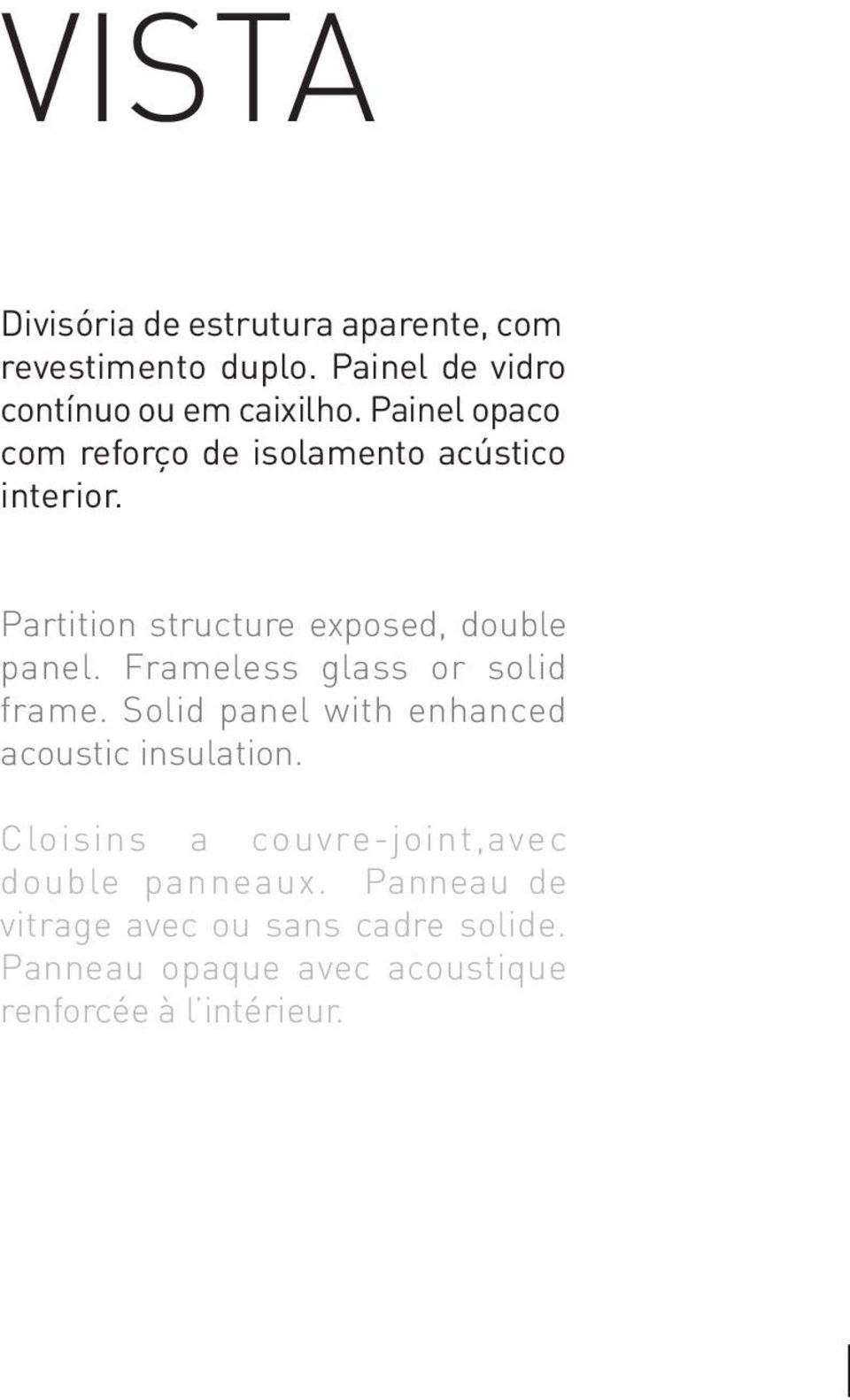 Frameless glass or solid frame. Solid panel with enhanced acoustic insulation.
