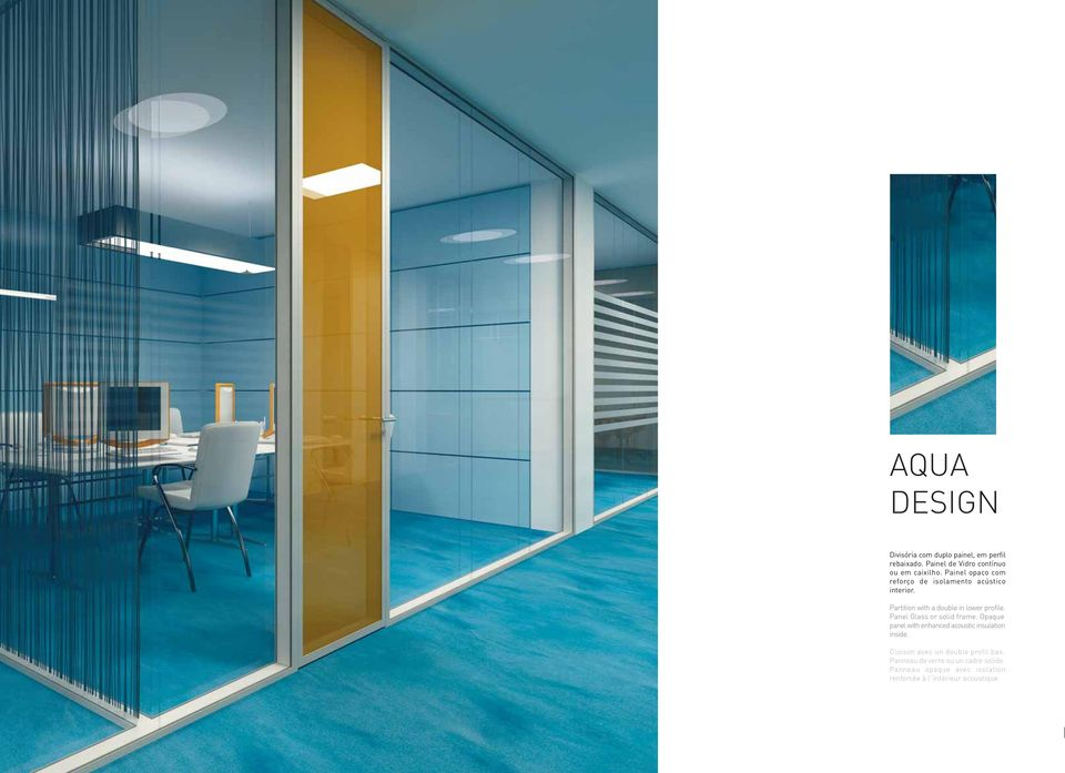 Panel Glass or solid frame. Opaque panel with enhanced acoustic insulation inside.