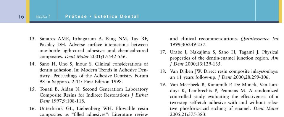 In: Modern Trends in Adhesive Dentistry- Proceedings of the Adhesive Dentistry Forum 98 in Sapporo. 2-11: First Edition 1998. 15. Touati B, Aidan N.