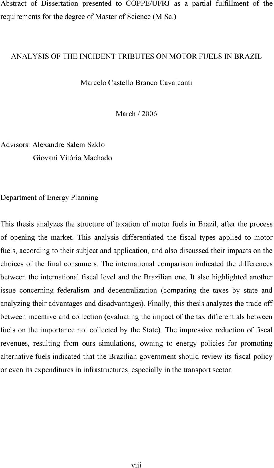 ) ANALYSIS OF THE INCIDENT TRIBUTES ON MOTOR FUELS IN BRAZIL Marcelo Castello Branco Cavalcanti March / 2006 Advisors: Alexandre Salem Szklo Giovani Vitória Machado Department of Energy Planning This