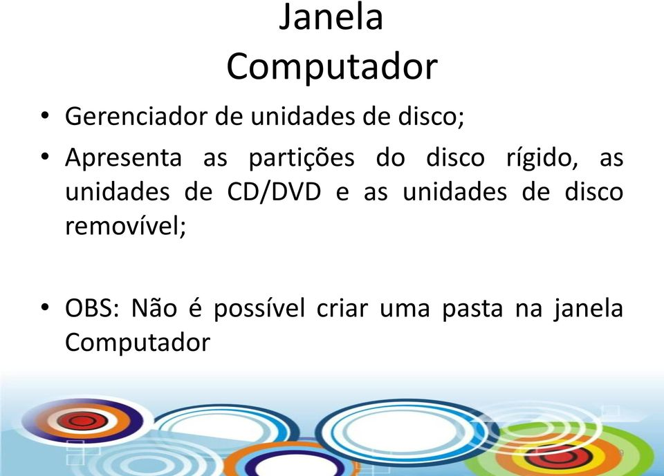 de CD/DVD e as unidades de disco removível; OBS:
