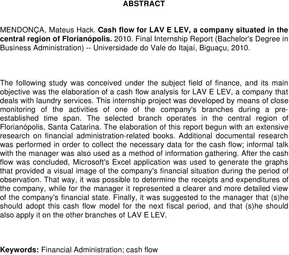 The following study was conceived under the subject field of finance, and its main objective was the elaboration of a cash flow analysis for LAV E LEV, a company that deals with laundry services.