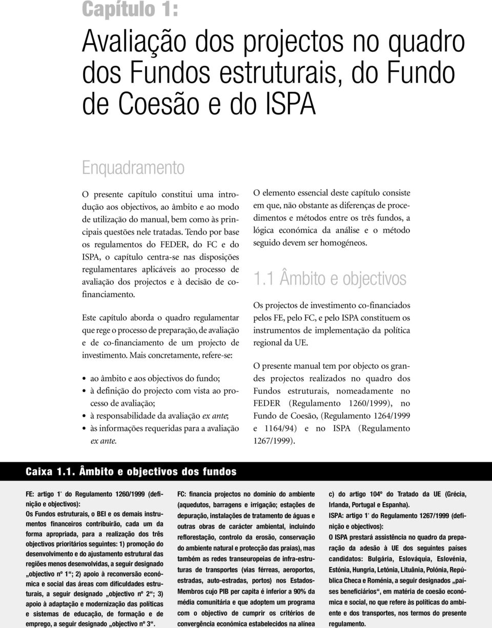 Tendo por base os regulamentos do FEDER, do FC e do ISPA, o capítulo centra-se nas disposições regulamentares aplicáveis ao processo de avaliação dos projectos e à decisão de cofinanciamento.