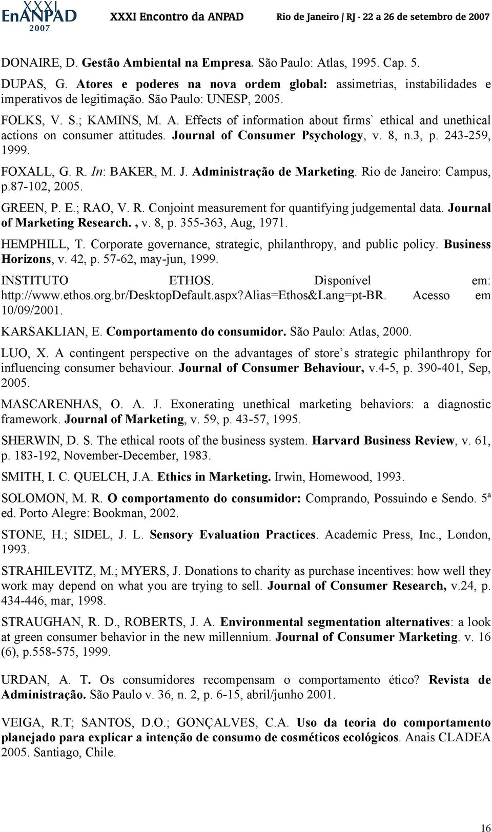 243-259, 1999. FOXALL, G. R. In: BAKER, M. J. Administração de Marketing. Rio de Janeiro: Campus, p.87-102, 2005. GREEN, P. E.; RAO, V. R. Conjoint measurement for quantifying judgemental data.