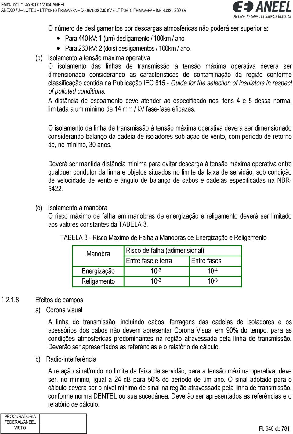 classificação contida na Publicação IEC 815 - Guide for the selection of insulators in respect of polluted conditions.