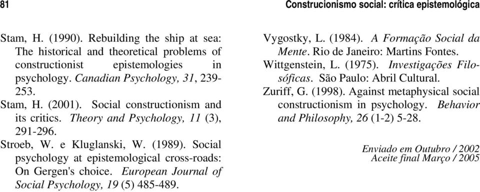 Social psychology at epistemological cross-roads: On Gergen's choice. European Journal of Social Psychology, 19 (5) 485-489. Vygostky, L. (1984). A Formação Social da Mente.