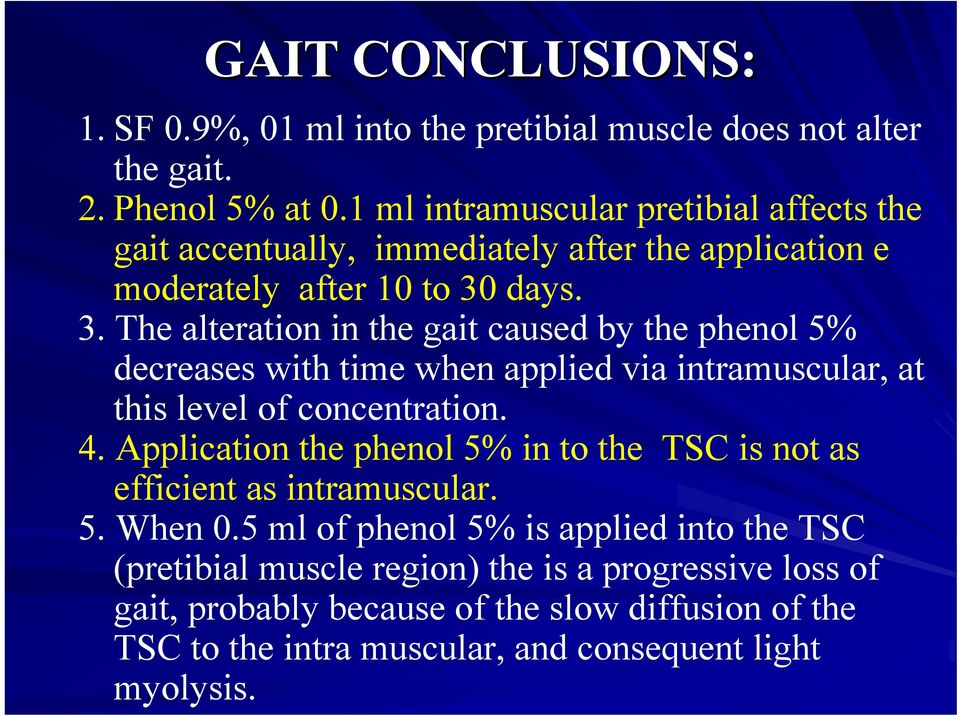 days. 3. The alteration in the gait caused by the phenol 5% decreases with time when applied via intramuscular, at this level of concentration. 4.