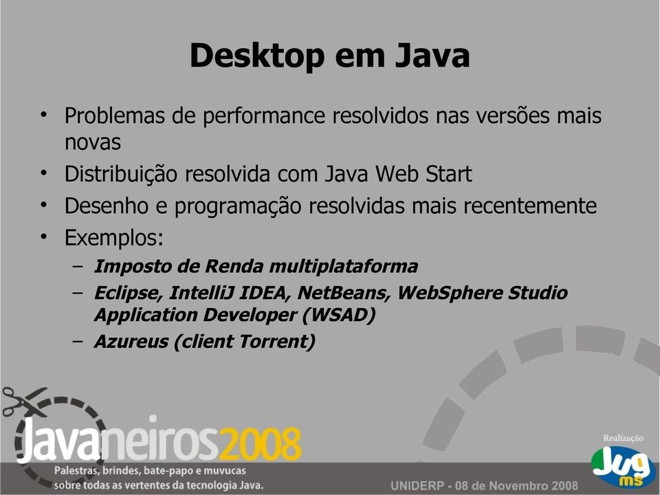 mais recentemente Exemplos: Imposto de Renda multiplataforma Eclipse, IntelliJ