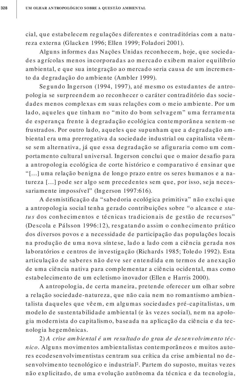 incremento da degradação do ambiente (Ambler 1999).
