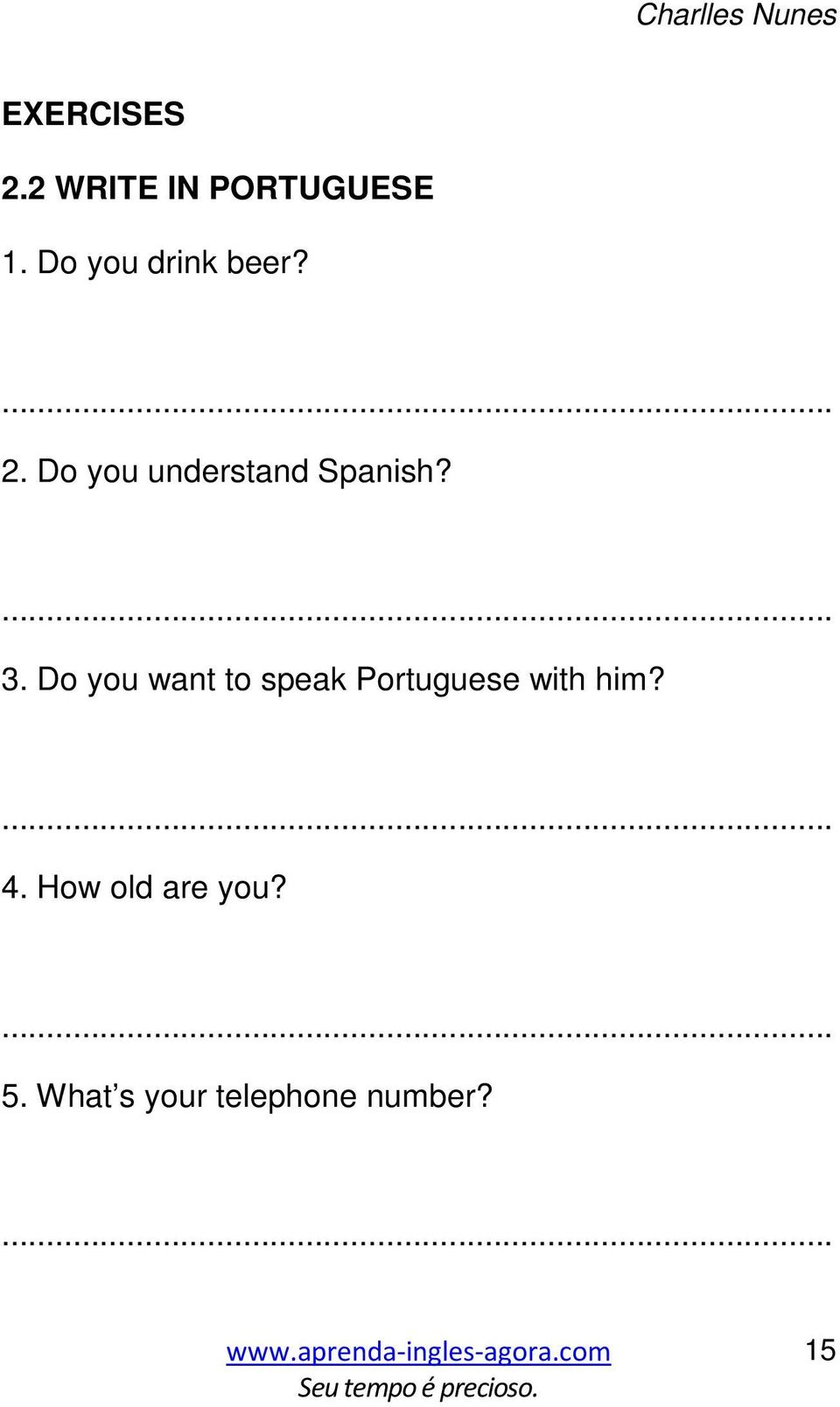 Do you want to speak Portuguese with him? 4.
