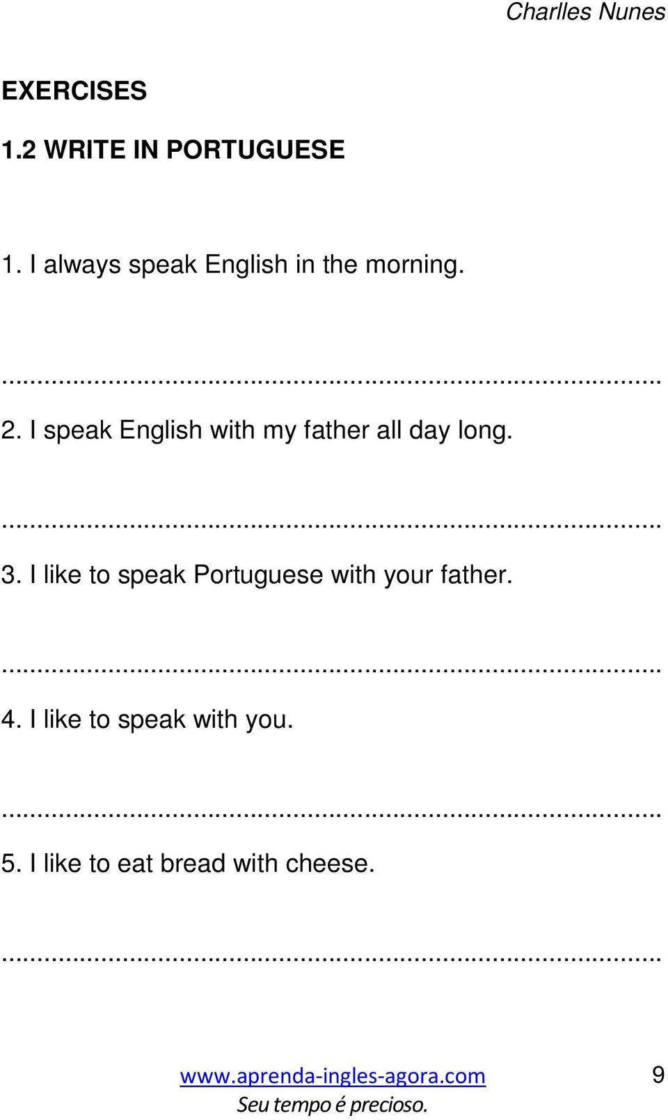 I speak English with my father all day long. 3.