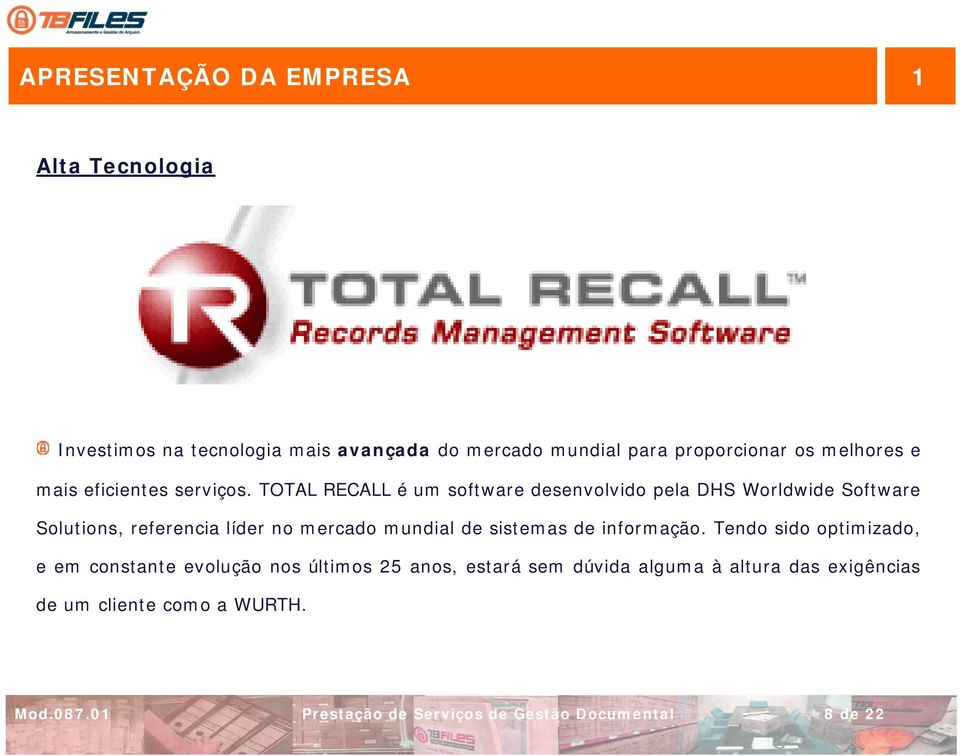 TOTAL RECALL é um software desenvolvido pela DHS Worldwide Software Solutions, referencia líder no mercado mundial de
