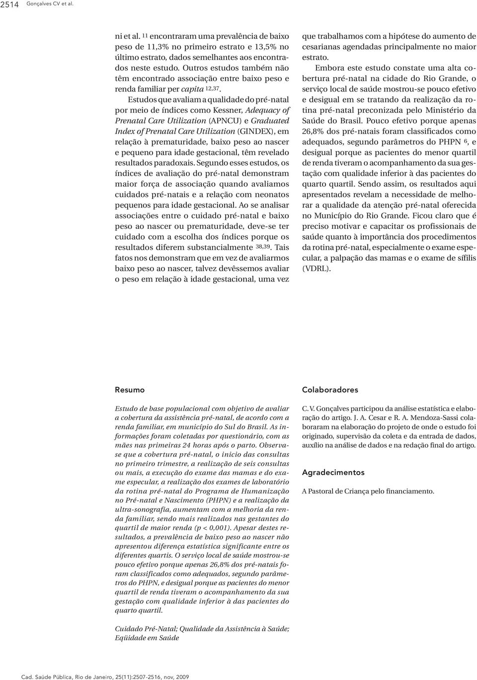 Estudos que avaliam a qualidade do pré-natal por meio de índices como Kessner, Adequacy of Prenatal Care Utilization (APNCU) e Graduated Index of Prenatal Care Utilization (GINDEX), em relação à