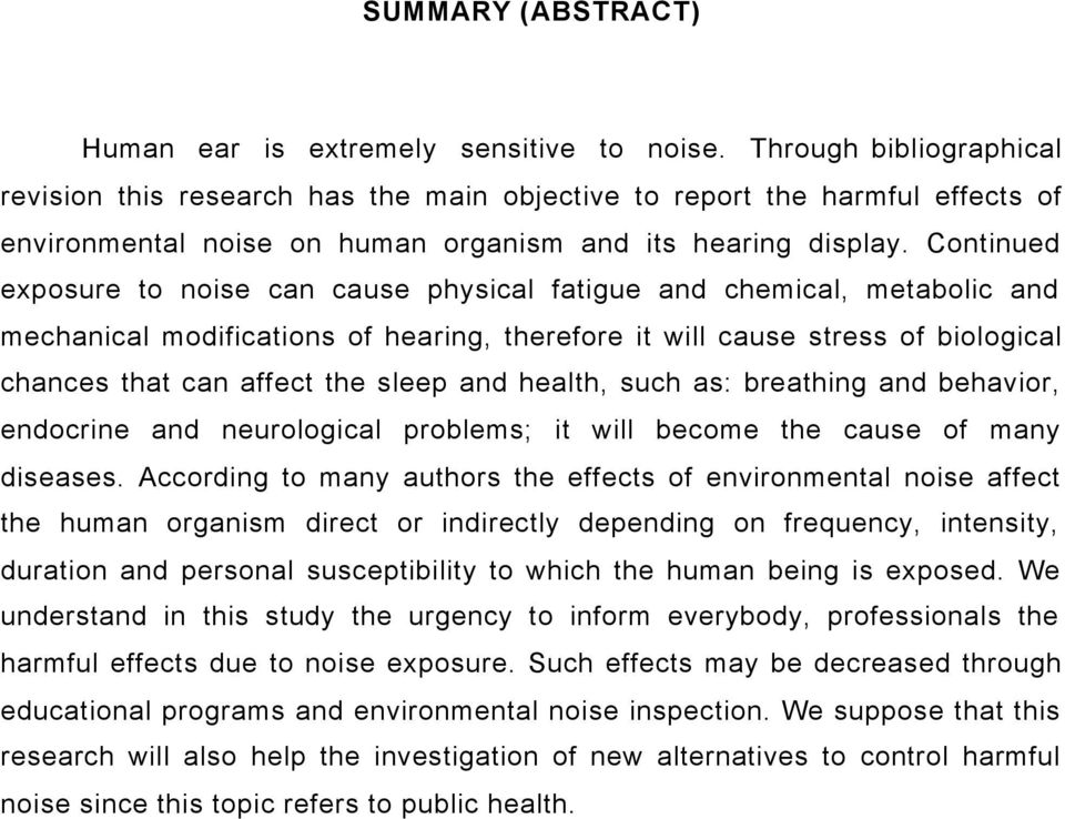 Continued exposure to noise can cause physical fatigue and chemical, metabolic and mechanical modifications of hearing, therefore it will cause stress of biological chances that can affect the sleep