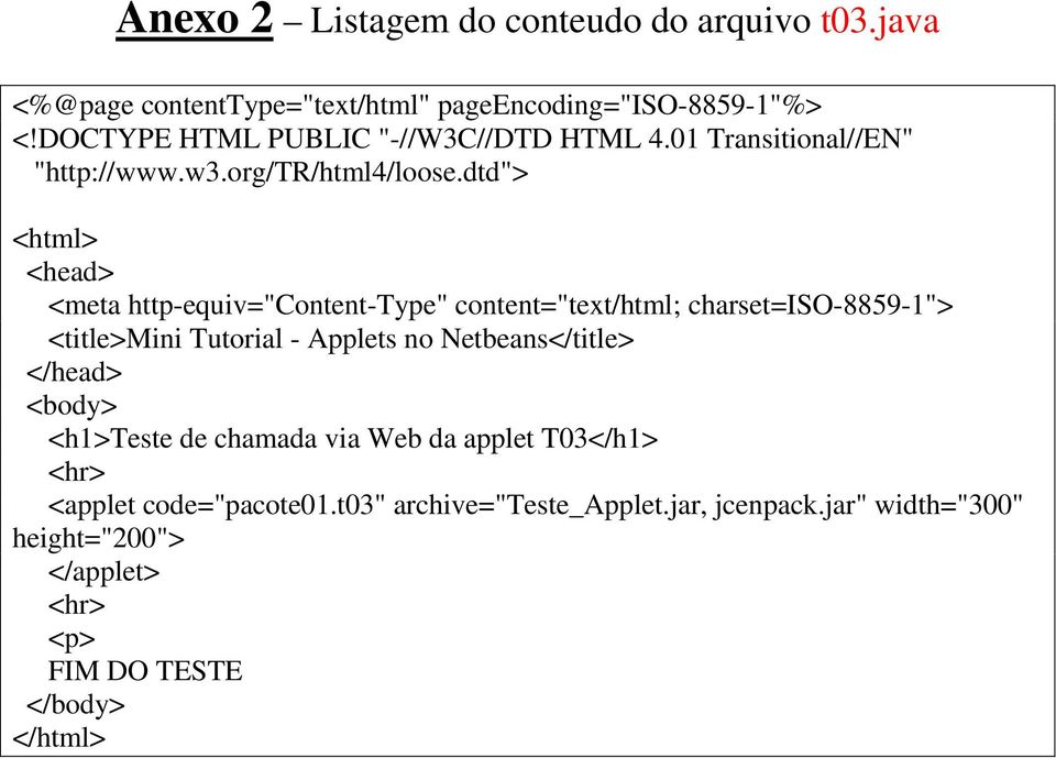 "dtd""> <html> <head> <meta http-equiv=""content-type"" content=""text/html; charset=iso-8859-1""> <title>mini Tutorial - Applets no"