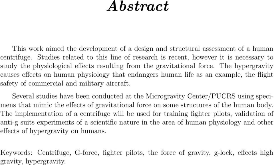 The hypergravity causes effects on human physiology that endangers human life as an example, the flight safety of commercial and military aircraft.