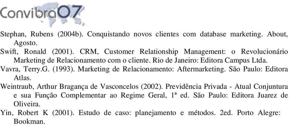 (1993). Marketing de Relacionamento: Aftermarketing. São Paulo: Editora Atlas. Weintraub, Arthur Bragança de Vasconcelos (2002).