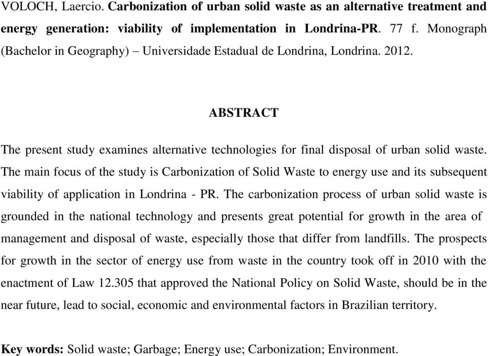 The main focus of the study is Carbonization of Solid Waste to energy use and its subsequent viability of application in Londrina - PR.