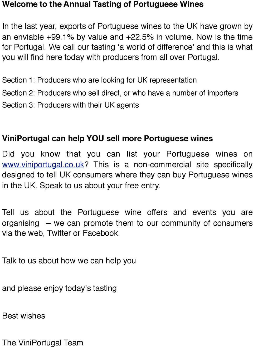 Section 1: Producers who are looking for UK representation Section 2: Producers who sell direct, or who have a number of importers Section 3: Producers with their UK agents ViniPortugal can help YOU