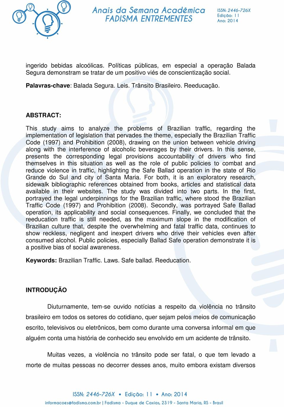 ABSTRACT: This study aims to analyze the problems of Brazilian traffic, regarding the implementation of legislation that pervades the theme, especially the Brazilian Traffic Code (1997) and