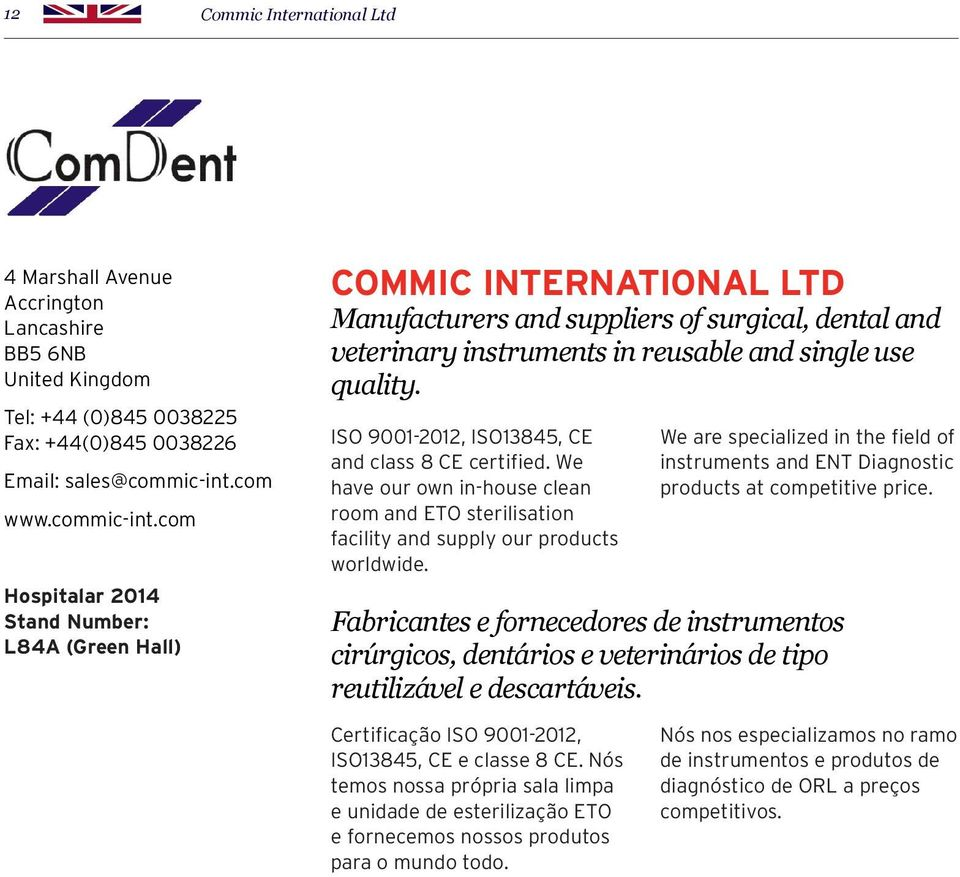 com Hospitalar 2014 Stand Number: L84A (Green Hall) COMMIC INTERNATIONAL LTD Manufacturers and suppliers of surgical, dental and veterinary instruments in reusable and single use quality.