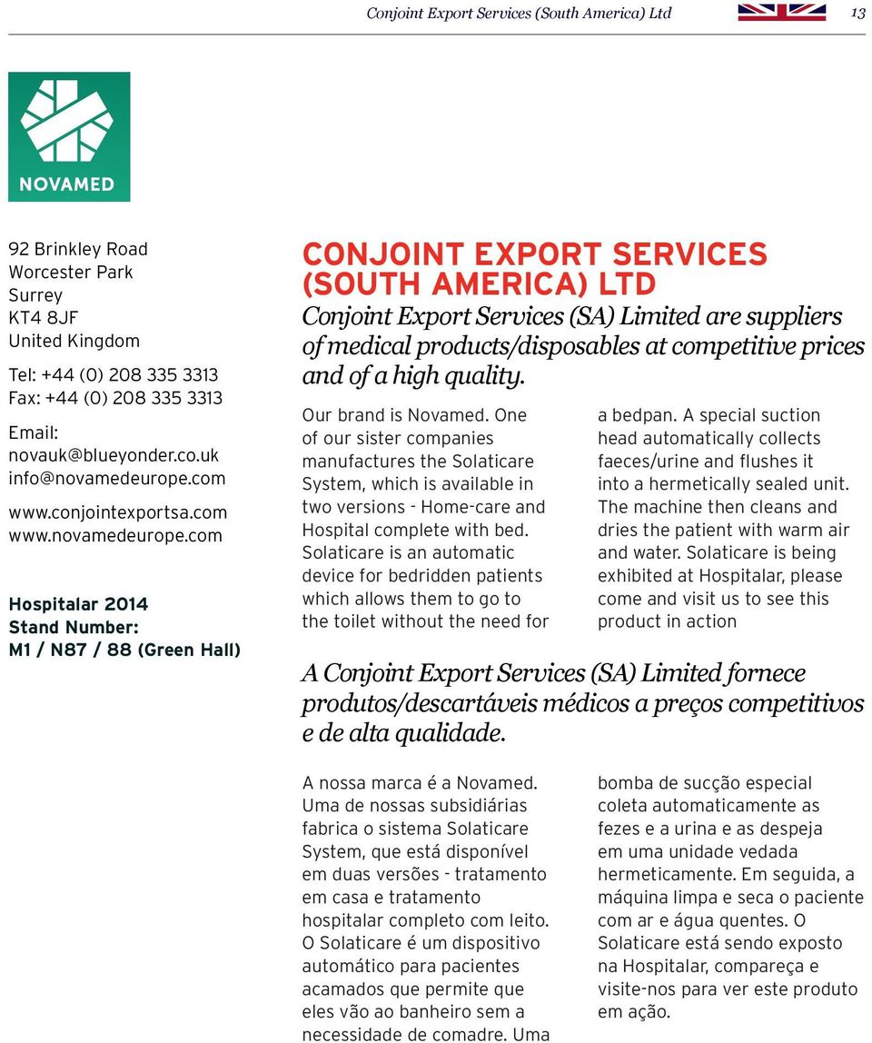 com Hospitalar 2014 Stand Number: M1 / N87 / 88 (Green Hall) CONJOINT EXPORT SERVICES (SOUTH AMERICA) LTD Conjoint Export Services (SA) Limited are suppliers of medical products/disposables at