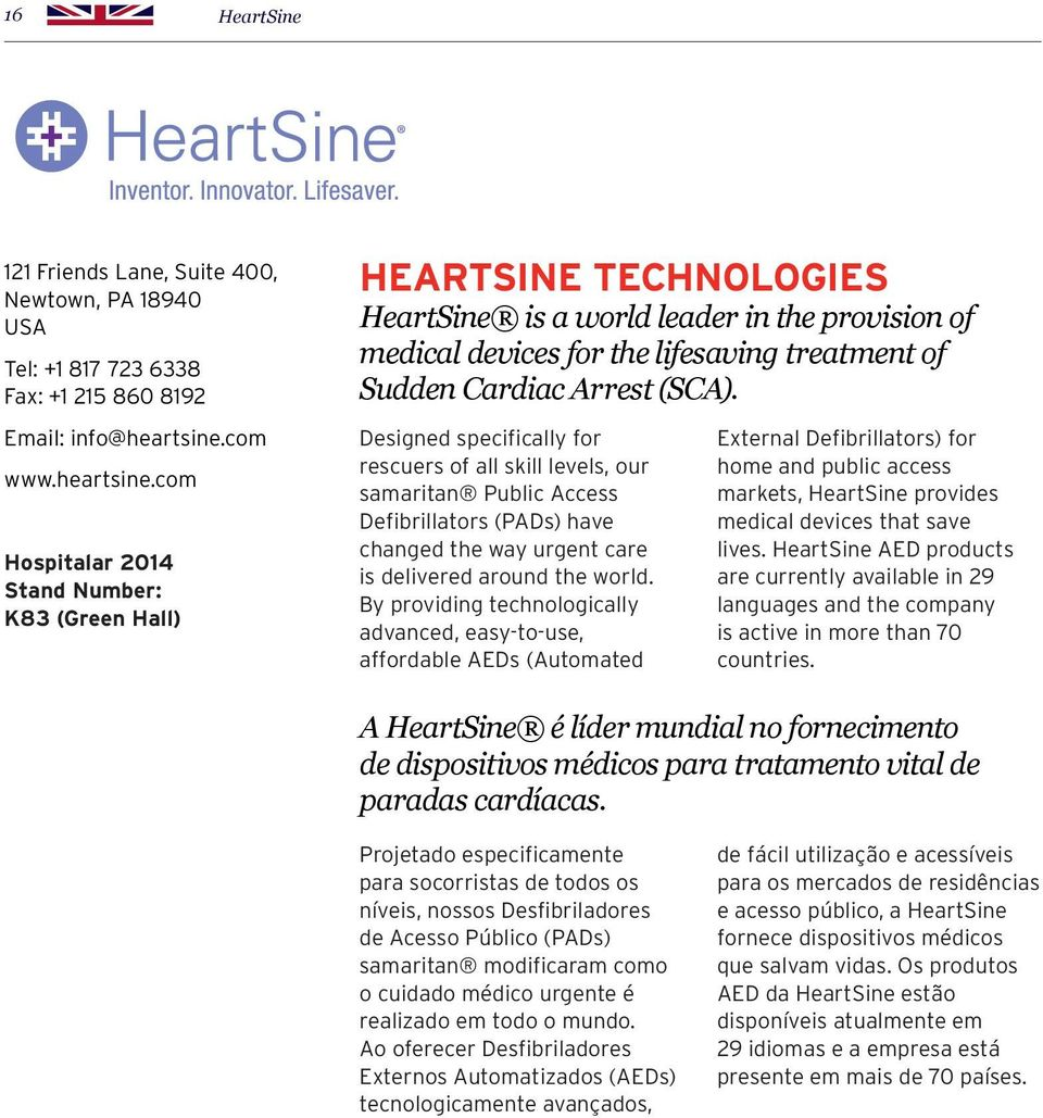 com Hospitalar 2014 Stand Number: K83 (Green Hall) HEARTSINE TECHNOLOGIES HeartSine is a world leader in the provision of medical devices for the lifesaving treatment of Sudden Cardiac Arrest (SCA).