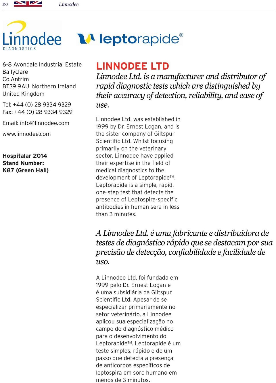 is a manufacturer and distributor of rapid diagnostic tests which are distinguished by their accuracy of detection, reliability, and ease of use. Linnodee Ltd. was established in 1999 by Dr.