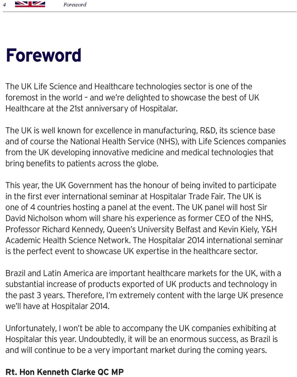 The UK is well known for excellence in manufacturing, R&D, its science base and of course the National Health Service (NHS), with Life Sciences companies from the UK developing innovative medicine
