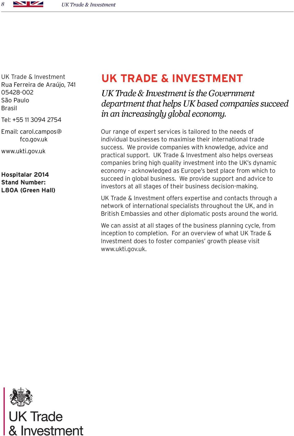 uk Hospitalar 2014 Stand Number: L80A (Green Hall) UK TRADE & INVESTMENT UK Trade & Investment is the Government department that helps UK based companies succeed in an increasingly global economy.