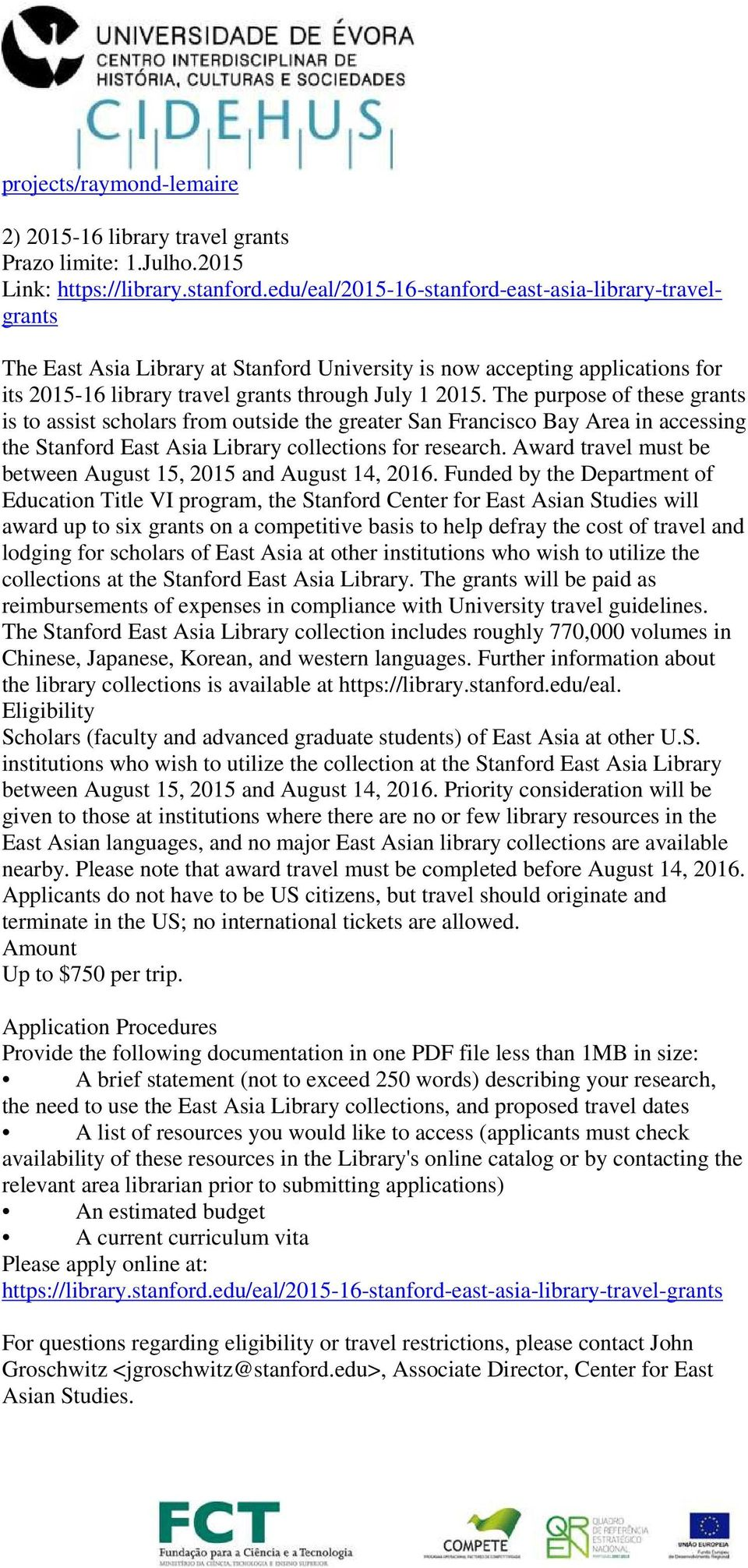 The purpose of these grants is to assist scholars from outside the greater San Francisco Bay Area in accessing the Stanford East Asia Library collections for research.
