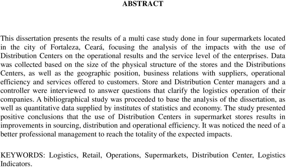 Data was collected based on the size of the physical structure of the stores and the Distributions Centers, as well as the geographic position, business relations with suppliers, operational