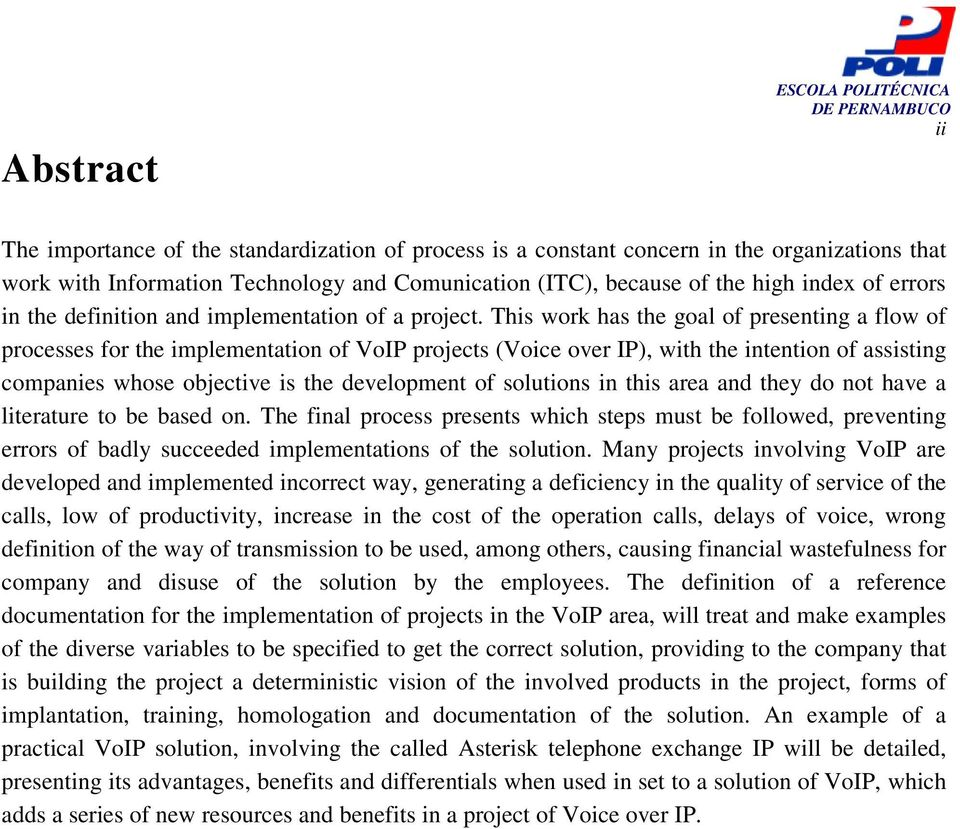 This work has the goal of presenting a flow of processes for the implementation of VoIP projects (Voice over IP), with the intention of assisting companies whose objective is the development of
